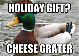 Cheese Grater Meme - holiday gift cheese grater actual bad advice duck quickmeme