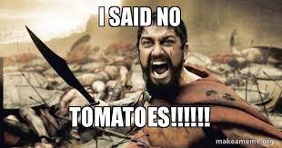 I Said No Meme - i said no tomatoes the 300 make a meme