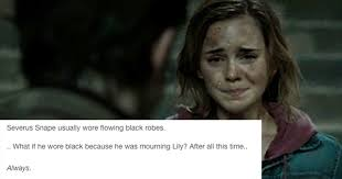 Snape Always Meme - 15 harry potter tumblr posts that will break your damn heart