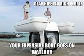 Boat People Meme - dear hipster rich people your expensive boat goes on water