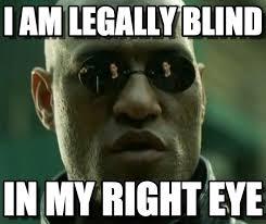 Blind Meme - i am legally blind what if i told you meme on memegen