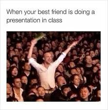 Best Friend Memes - 10 study memes 8 presentation tips powerpoint tips