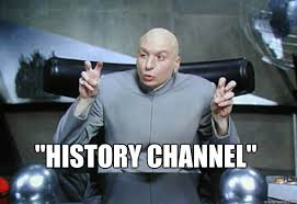 History Channel Meme - history channel doctor evil quotes quickmeme