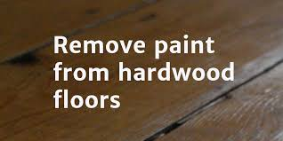 how to remove paint from hardwood floors home howto