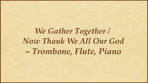 thanksgiving hymns we gather together thanksgiving hymn arranged for trombone