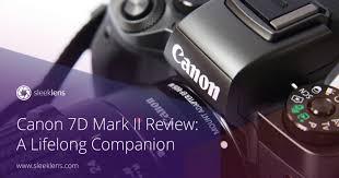 canon 7d mark ii review a photographer u0027s lifelong companion