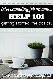 Job Getting Resume by Telecommuting Job Resume Help 101 Getting Started