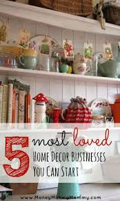Starting Home Design Business 5 Most Loved Home Décor Businesses You Can Start At Home