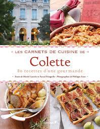 de recette de cuisine les carnets de cuisine de colette 80 recettes d une gourmande