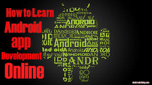 learn android development how to quickly learn android app development