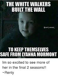 White Walker Meme - the white walkers built the wall enerd memes safe from tyanna