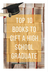 books for high school graduates top 10 books to gift a high school graduate high school