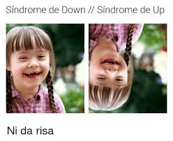 Risa Meme - sindrome de down sindrome de up ni da risa ups meme on me me