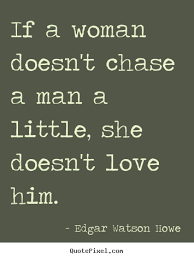 if a woman doesn t chase a man a little edgar watson howe