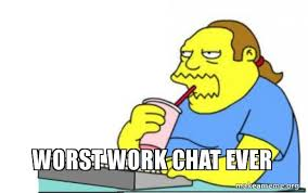 Chat Meme - worst work chat ever worst work chat ever make a meme