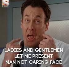 Gentlemen Meme Face - sony ladies and gentlemen let me present man not caring face sony