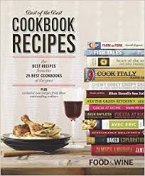 best cookbooks food wine best of the best cookbook recipes the best recipes from