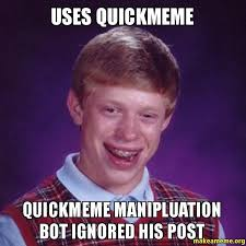 Make A Quick Meme - uses quickmeme quickmeme manipluation bot ignored his post make