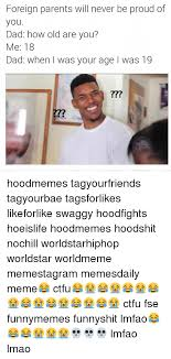 Hood Dad Meme - foreign parents will never be proud of you dad how old are you me