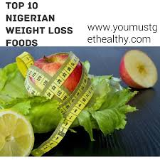 top 10 healthy nigerian weight loss foods you must get healthy