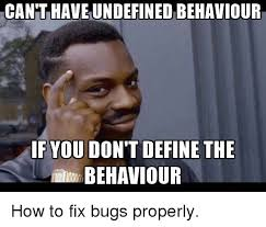 canthave undefined behaviour if you don t define the behaviour