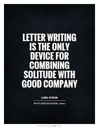 letter writing is the only device for combining solitude with