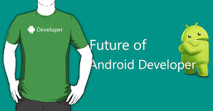 developer android what is the future of android developer shibaji debnath