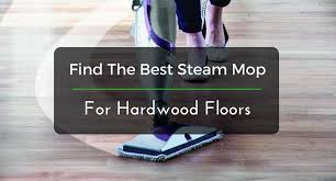 find the best steam mop for hardwood floors greenhouse center
