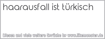 sprüche auf türkisch haarausfall ist türkisch tolle sprüche und zitate auf www