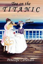tea on the titanic 100 years later penelope carlevato