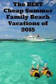 family vacation ideas on a budget i ve discovered some amazingly cheap options for summer