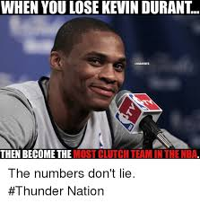 Nba Memes - when you lose kevin durant then become the mostclutch team in the