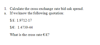 ask e bid solved 1 calculate the cross exchange rate bid ask sprea