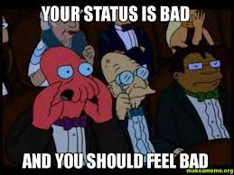 Status Meme - your status is bad and you should feel bad make a meme