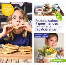 cuisine saine et gourmande recettes saines et gourmandes pour enfants récalcitrants par