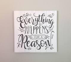 everything happens for a reason sign farmhouse decor wood sign
