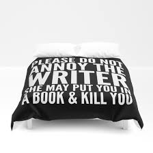 please do not annoy the writer she may put you in a book and kill