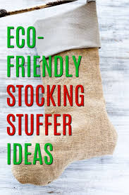 50 eco friendly stocking stuffers for the whole family stocking