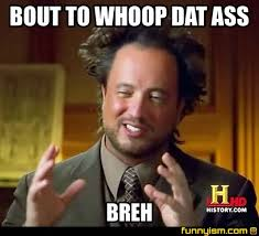 Dat Azz Meme - bout to whoop dat ass breh meme factory funnyism funny pictures