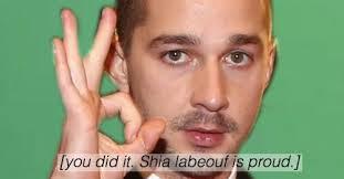 Proud Of You Meme - you did it shia labeouf s intense motivational speech just do