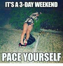 3 Day Weekend Meme - tsa 3 day weekend pace yourself meme on me me