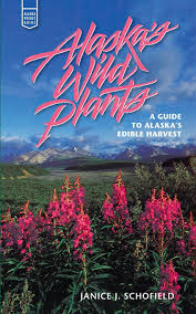 native plants of alaska alaska u0027s wild plants a guide to alaska u0027s edible harvest alaska