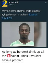 Woman Kitchen Meme - wsb tv woman comes home finds stranger frying chicken in kitchen