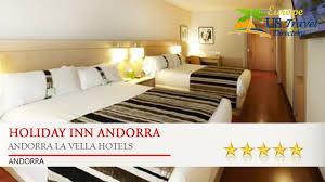 Sofas Center Maxresdefault Wonderful La by Holiday Inn Andorra Andorra La Vella Hotels Andorra Youtube