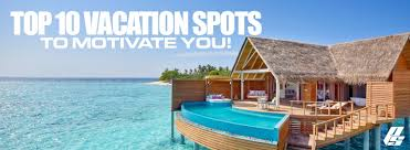 top 10 vacation spots to motivate you