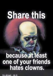Creepy Clown Meme - share this cause at least one of your friends hates clowns meme i