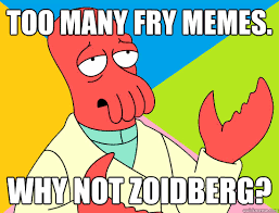 Fry Memes - too many fry memes why not zoidberg misc quickmeme