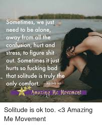 Being Comfortable Alone Sometimes We Just Need To Be Alone Away From All The Confusion