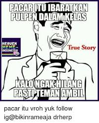 True Story Meme - pacarituibaratkan pulpendalamikelas heaven true story meme indonesi