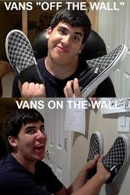 To The Window To The Wall Meme - vans and the wall